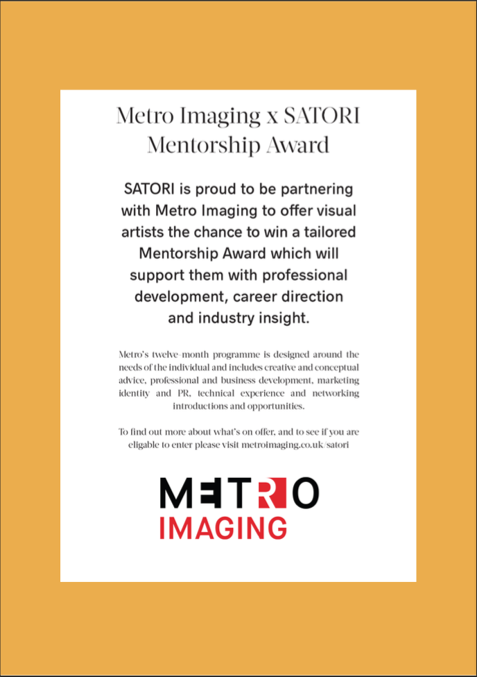 Metro Imaging are proud to be partnering with SATORI to offer visual artists the chance to win a tailored Mentorship Award, which will support them with professional development, career direction, and industry insight. SATORI is a creative forum to share work, thoughts, feelings, inspirations, fears, opinions and more. Each issue begins with a simple theme […]